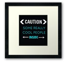 Caution : Really cool people inside Framed Print