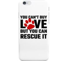 You Can Not Buy Love But You Can Rescue It iPhone Case/Skin