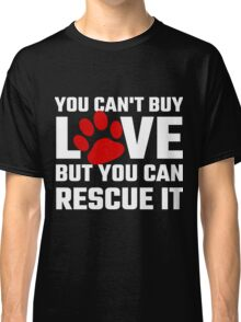 You Can Not Buy Love But You Can Rescue It Classic T-Shirt
