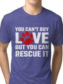 You Can Not Buy Love But You Can Rescue It Tri-blend T-Shirt