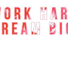 work hard, dream big! by ak4e