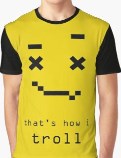 THAT'S HOW I TROLL II Graphic T-Shirt