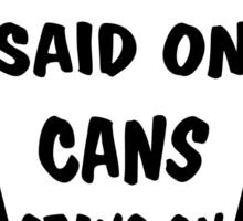 What's Said on Cans Stays on Cans! Sticker