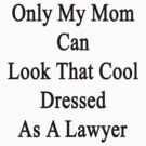 Only My Mom Can Look That Cool Dressed As A Lawyer by supernova23