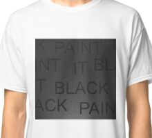 Paint It Black Classic T-Shirt