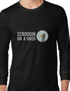 SCROOGIN ON A GREG - CIRCLE Long Sleeve T-Shirt