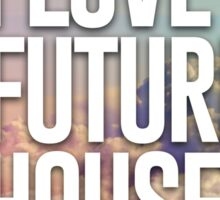 I Love Future House Sticker
