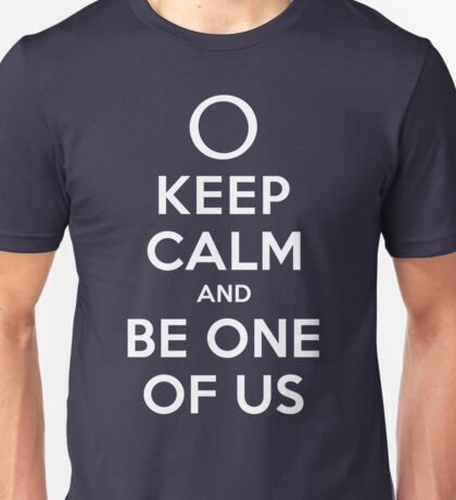 KEEP CALM AND BE ONE OF US (white type) Unisex T-Shirt