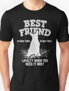 Bull Terrier - Best Friend, In Good Times In Bad Times, Loyalty When You Need It Most T-Shirt