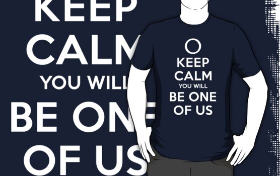 KEEP CALM YOU WILL BE ONE OF US (white type) by freakysteve