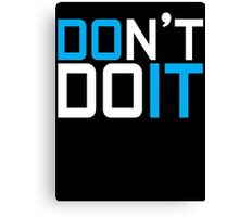 Don't Do IT Canvas Print