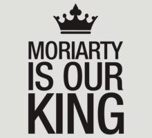 MORIARTY IS OUR KING (black type) by freakysteve
