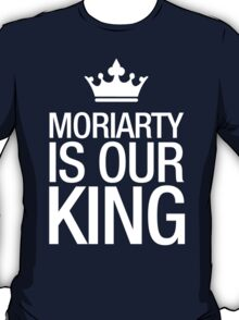 MORIARTY IS OUR KING (white type) T-Shirt
