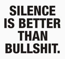 SILENCE IS BETTER THAN BULLSHIT (black type) by freakysteve