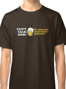 Can't Talk Now... Classic T-Shirt