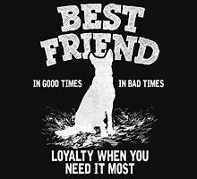 German Shepherd - Best Friend, In Good Times In Bad Times, Loyalty When You Need It Most T-Shirt