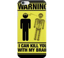 Funny Warning Kill You With My Brain iPhone Case/Skin