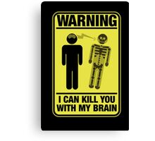 Funny Warning Kill You With My Brain Canvas Print