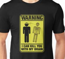 Funny Warning Kill You With My Brain Unisex T-Shirt