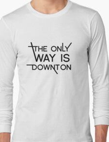 THE ONLY WAY IS DOWNTON Long Sleeve T-Shirt