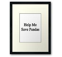 Help Me Save Pandas Framed Print