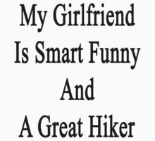 My Girlfriend Is Smart Funny And A Great Hiker  by supernova23