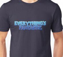 Everything's Fantastic Unisex T-Shirt