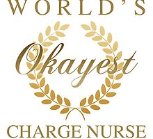 World's Okayest Charge Nurse by thepixelgarden