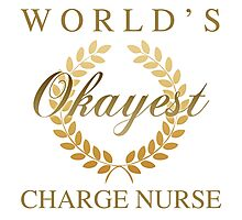 World's Okayest Charge Nurse Photographic Print