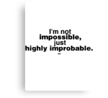I'm not impossible...just highly improbable. Canvas Print