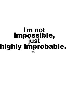 I'm not impossible...just highly improbable. by ShubhangiK
