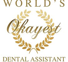 World's Okayest Dental Assistant by thepixelgarden