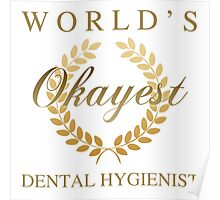 World's Okayest Dental Hygienist Poster