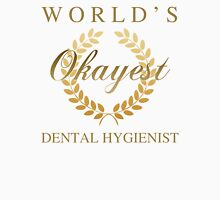 World's Okayest Dental Hygienist Unisex T-Shirt