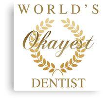 World's Okayest Dentist Canvas Print