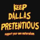Help eep Dallas Pretentious by BUB THE ZOMBIE