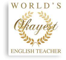 World's Okayest English Teacher Canvas Print