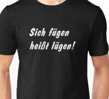 Sich fügen heißt lügen! Unisex T-Shirt