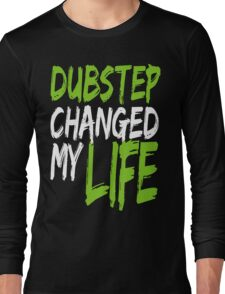 Dubstep Changed My life (neon green) Long Sleeve T-Shirt