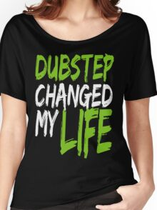 Dubstep Changed My life (neon green) Women's Relaxed Fit T-Shirt