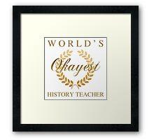 World's Okayest History Teacher Framed Print
