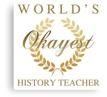 World's Okayest History Teacher Canvas Print