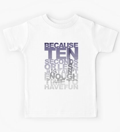 Because 10 Seconds Or Less Just Ain't Enough Time To Have Fun Kids Tee