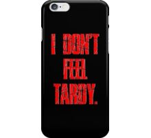 I DON'T FEEL TARDY. - Red iPhone Case/Skin