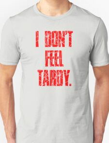 I DON'T FEEL TARDY. - Red T-Shirt