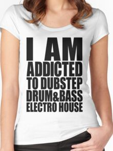 I AM ADDICTED TO DUBSTEP DRUM&BASS ELECTRO HOUSE Women's Fitted Scoop T-Shirt