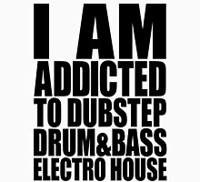 I AM ADDICTED TO DUBSTEP DRUM&BASS ELECTRO HOUSE T-Shirt