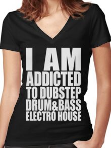 I AM ADDICTED TO DUBSTEP DRUM&BASS ELECTRO HOUSE (WHITE) Women's Fitted V-Neck T-Shirt