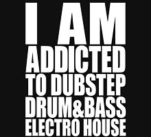 I AM ADDICTED TO DUBSTEP DRUM&BASS ELECTRO HOUSE (WHITE) T-Shirt