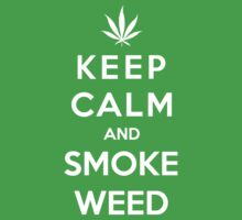 Keep Calm and Smoke Weed by bboyhyper